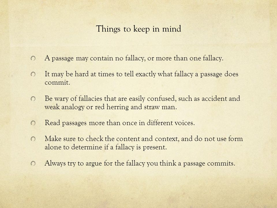 Things to keep in mind A passage may contain no fallacy, or more than one fallacy.