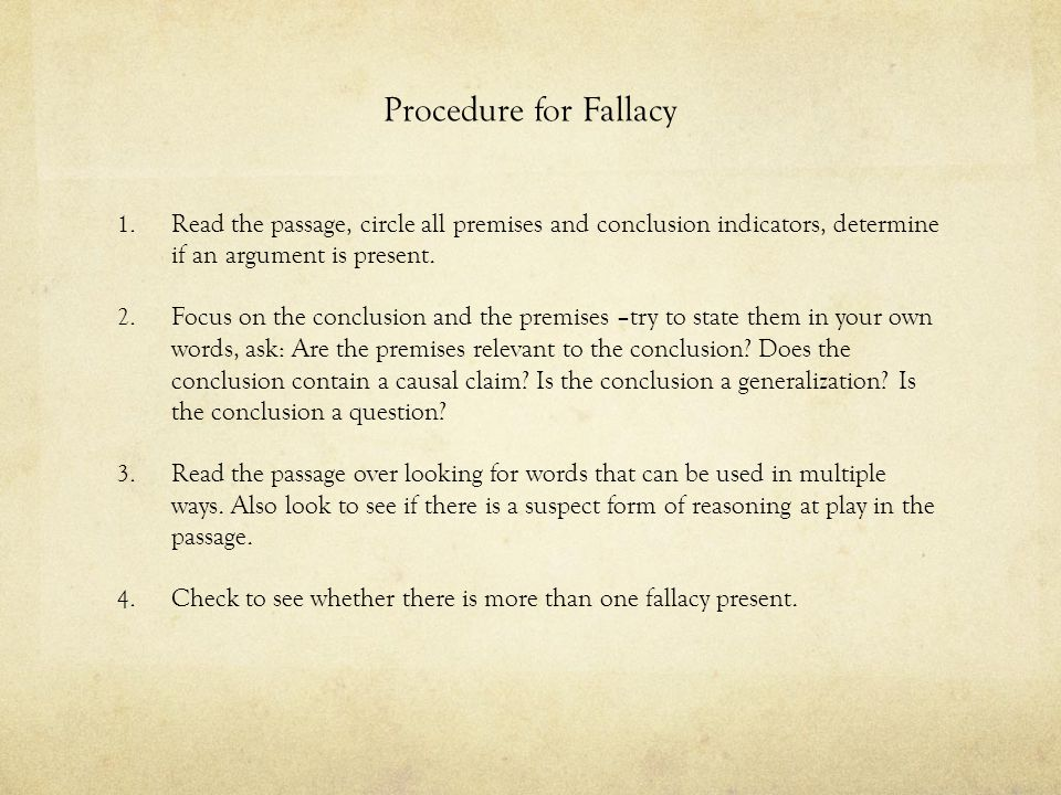 Procedure for Fallacy Read the passage, circle all premises and conclusion indicators, determine if an argument is present.