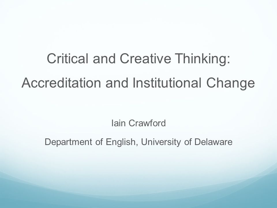 Critical and Creative Thinking: Accreditation and Institutional Change