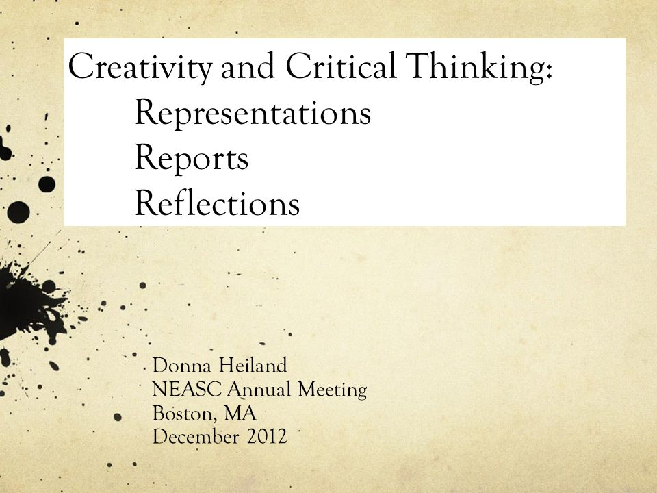 Creativity and Critical Thinking: Representations Reports Reflections