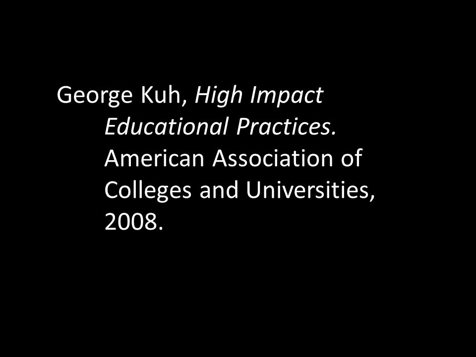 George Kuh, High Impact Educational Practices.