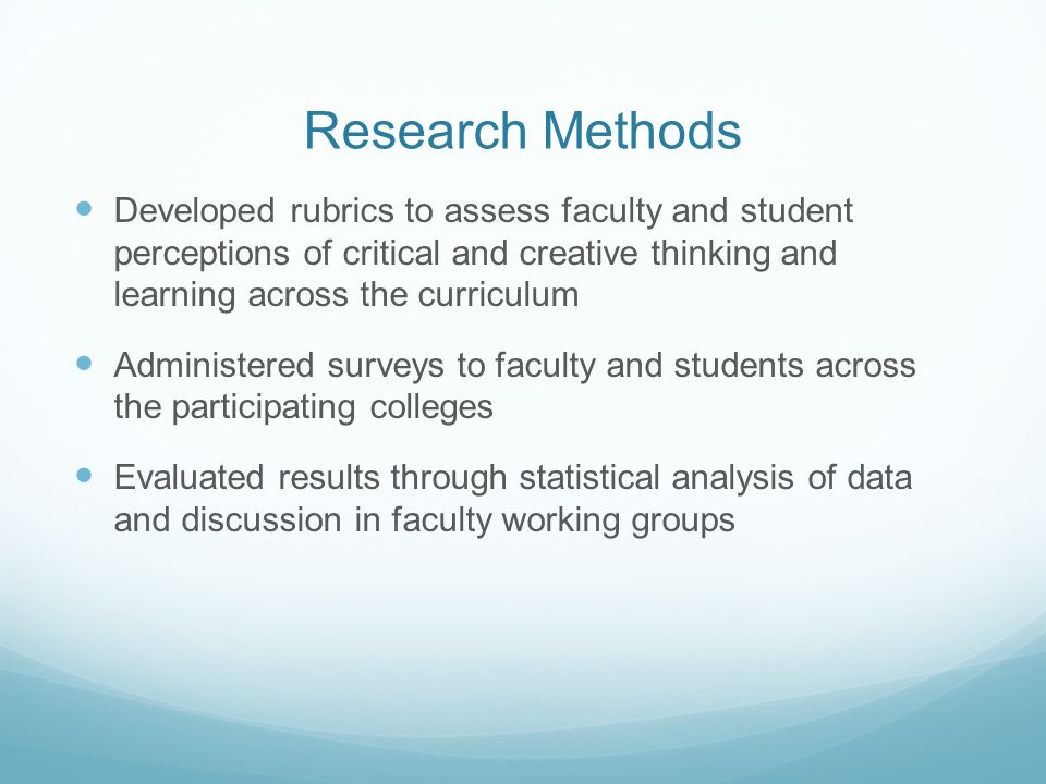 Research Methods Developed rubrics to assess faculty and student perceptions of critical and creative thinking and learning across the curriculum.