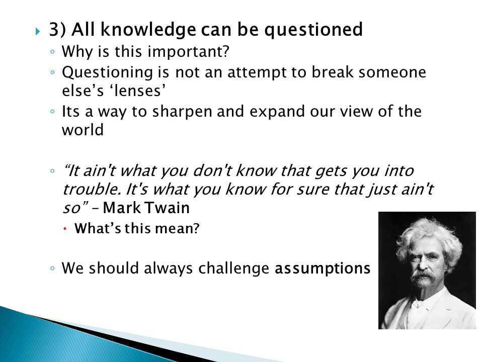 3) All knowledge can be questioned