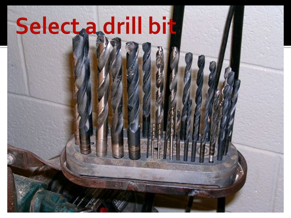 Select a drill bit Before you can make a hole, choose a drill bit.