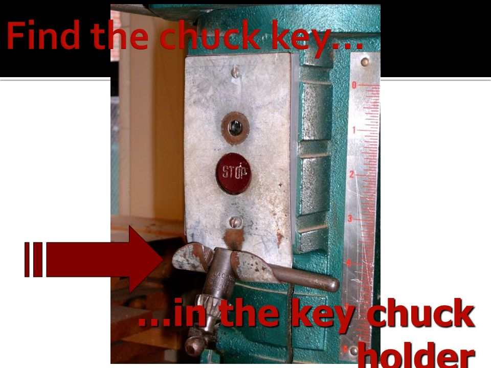 Find the chuck key… …in the key chuck holder