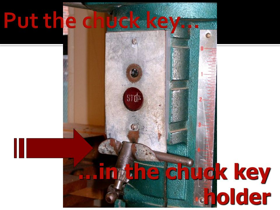 Put the chuck key… …in the chuck key holder