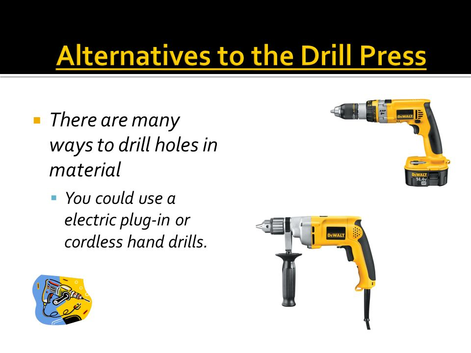 Alternatives to the Drill Press
