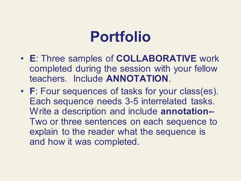 Portfolio E: Three samples of COLLABORATIVE work completed during the session with your fellow teachers. Include ANNOTATION.