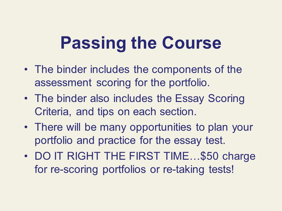 Passing the CourseThe binder includes the components of the assessment scoring for the portfolio.