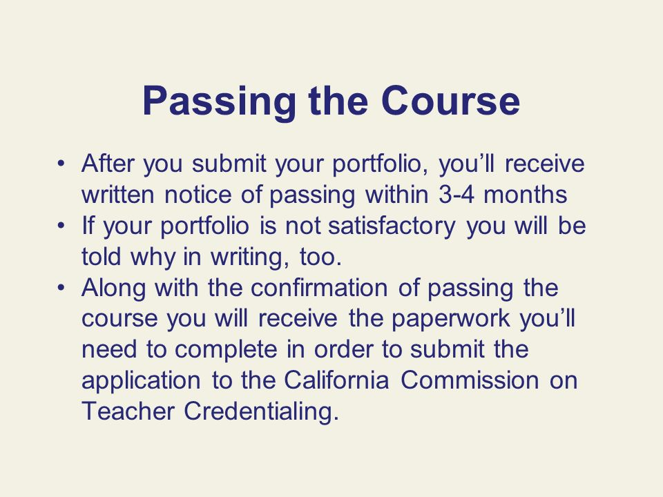 Passing the Course After you submit your portfolio, you'll receive written notice of passing within 3-4 months.