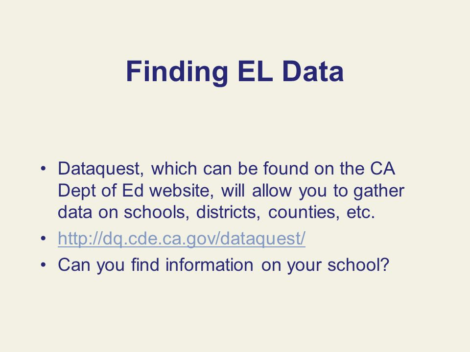 Finding EL Data Dataquest, which can be found on the CA Dept of Ed website, will allow you to gather data on schools, districts, counties, etc.