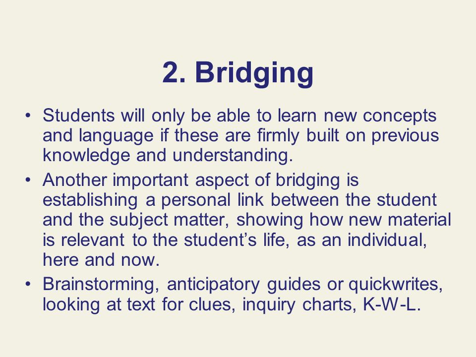 2. BridgingStudents will only be able to learn new concepts and language if these are firmly built on previous knowledge and understanding.