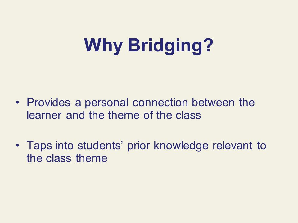 Why Bridging Provides a personal connection between the learner and the theme of the class.
