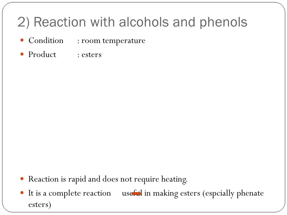 2) Reaction with alcohols and phenols