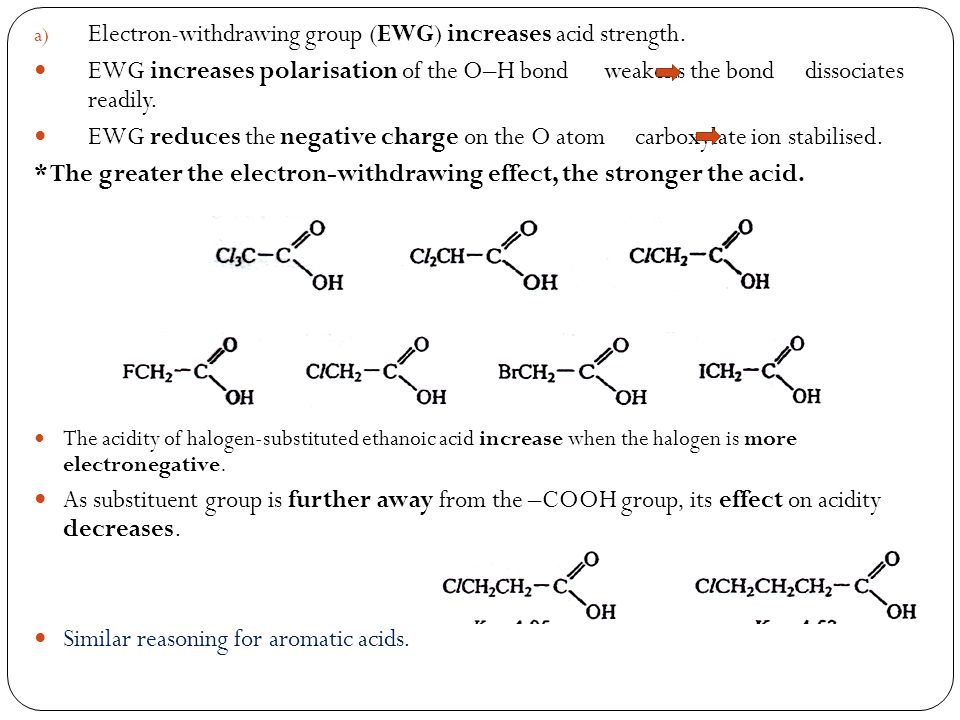 Electron-withdrawing group (EWG) increases acid strength.