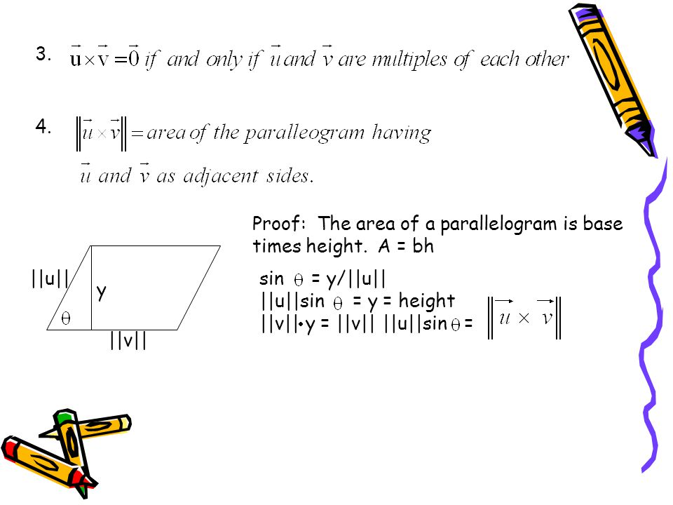 3. 4. Proof: The area of a parallelogram is base times height. A = bh. ||u|| sin = y/||u||