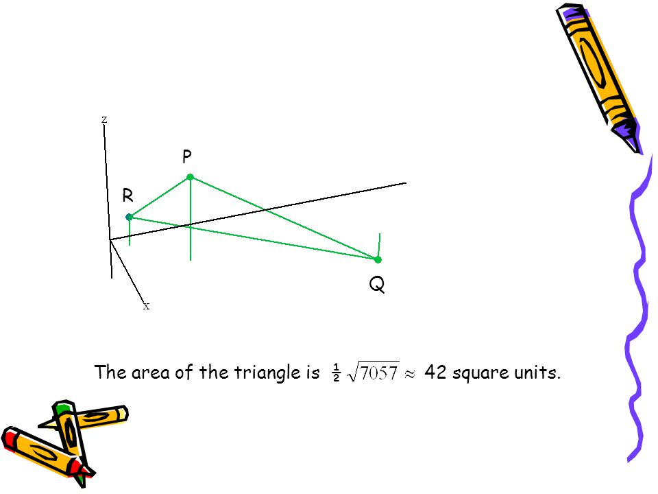 P Q R The area of the triangle is ½ 42 square units.
