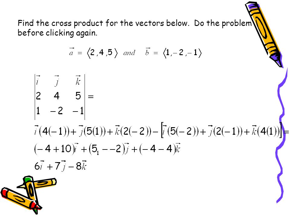Find the cross product for the vectors below