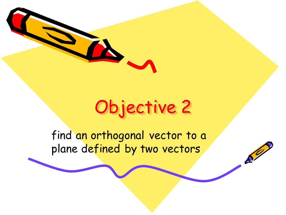 find an orthogonal vector to a plane defined by two vectors