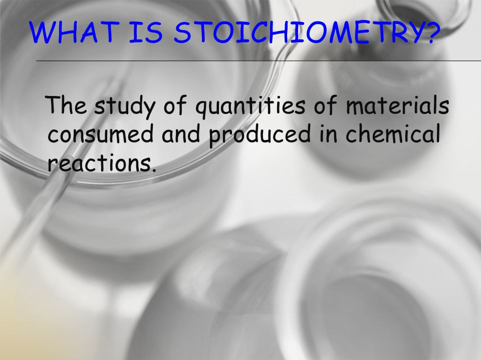 What is Stoichiometry.