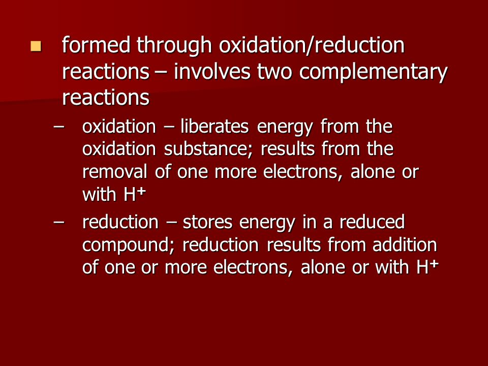 formed through oxidation/reduction reactions – involves two complementary reactions