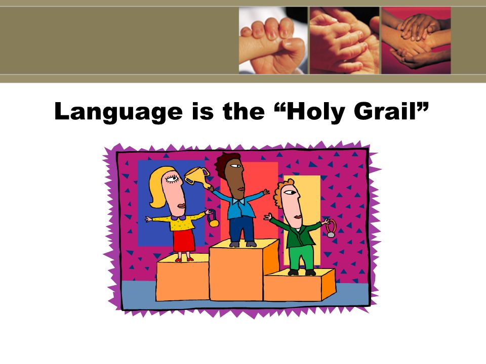 Language is the Holy Grail