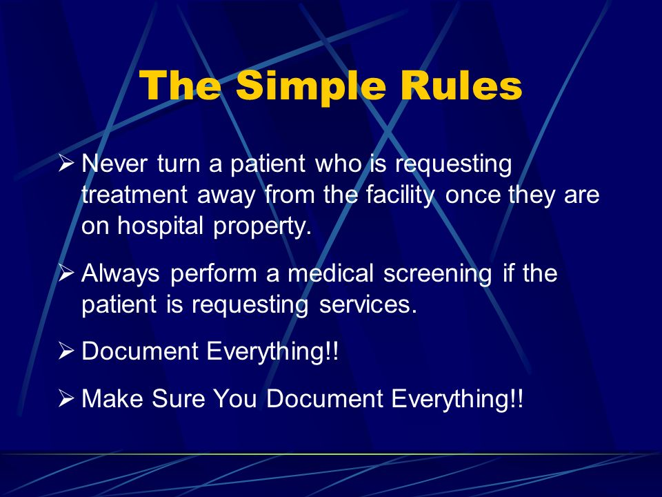 The Simple Rules Never turn a patient who is requesting treatment away from the facility once they are on hospital property.