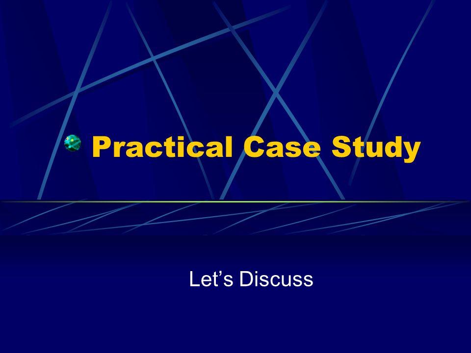 Practical Case Study Let's Discuss