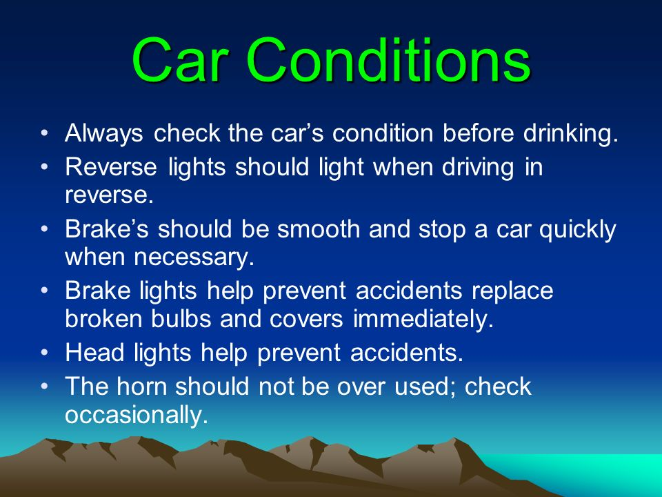 Car Conditions Always check the car's condition before drinking.