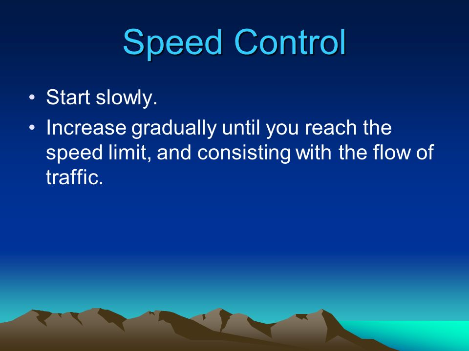 Speed Control Start slowly.