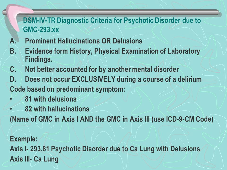 DSM-IV-TR Diagnostic Criteria for Psychotic Disorder due to GMC-293.xx