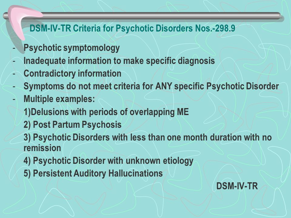 DSM-IV-TR Criteria for Psychotic Disorders Nos.-298.9