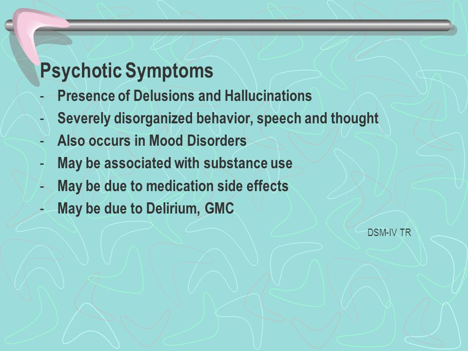 Psychotic Symptoms Presence of Delusions and Hallucinations