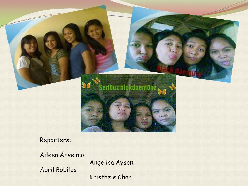 Reporters: Aileen Anselmo Angelica Ayson April Bobiles Kristhele Chan