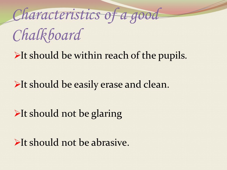 Characteristics of a good Chalkboard