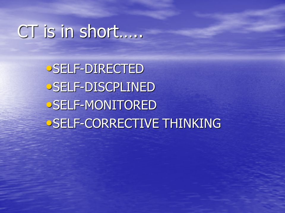 CT is in short….. SELF-DIRECTED SELF-DISCPLINED SELF-MONITORED