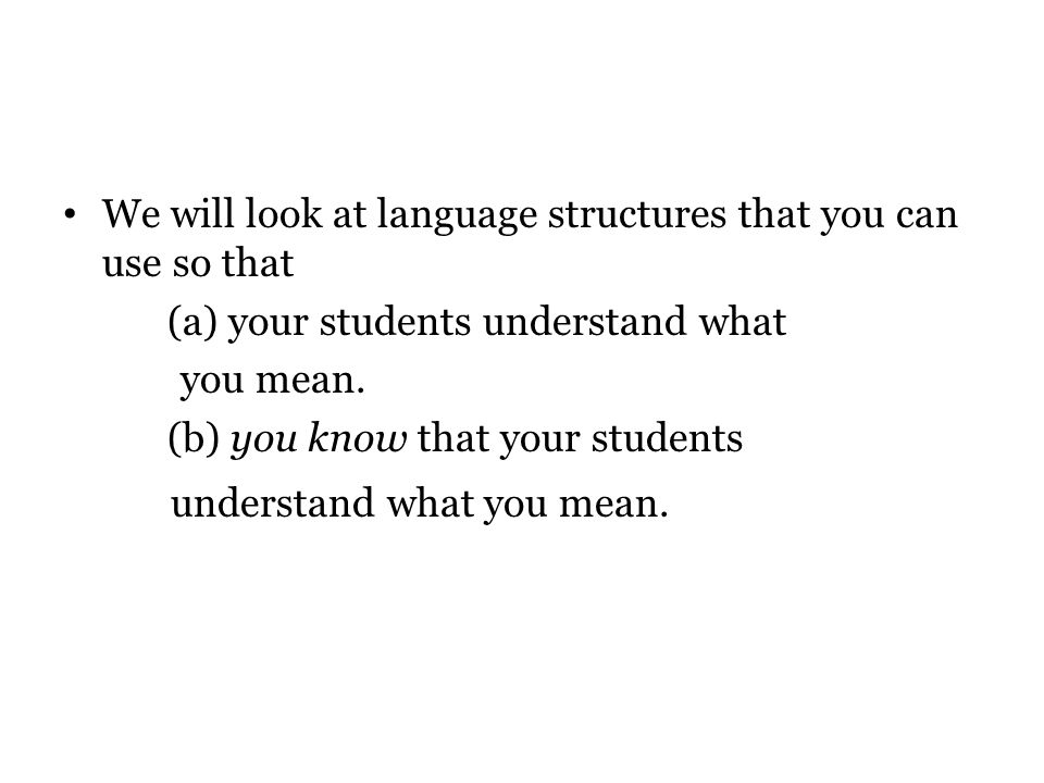 We will look at language structures that you can use so that
