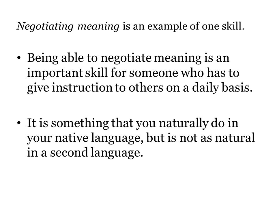 Negotiating meaning is an example of one skill.