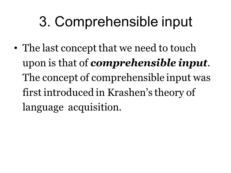 3. Comprehensible input The last concept that we need to touch