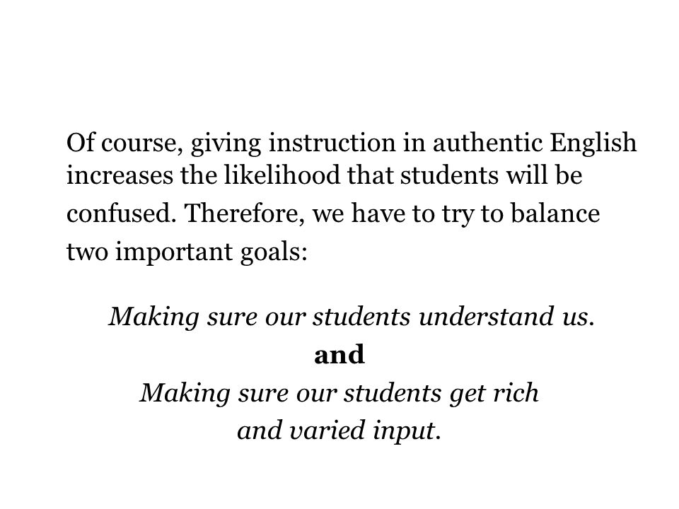 Of course, giving instruction in authentic English increases the likelihood that students will be