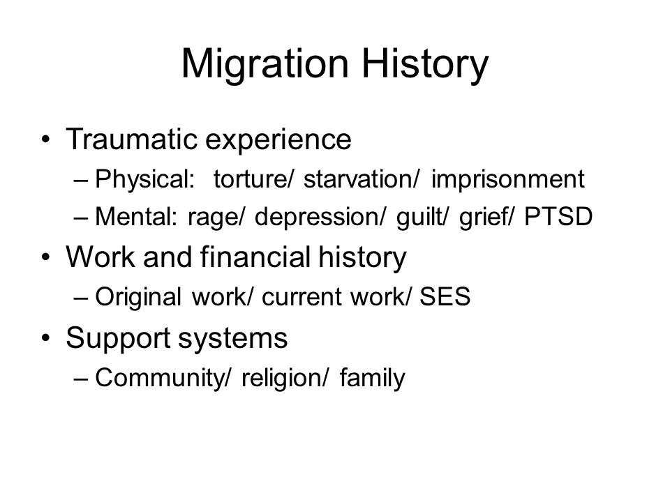 Migration History Traumatic experience Work and financial history