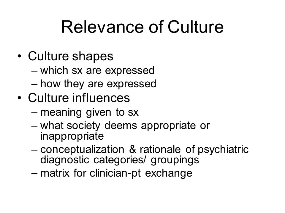 Relevance of Culture Culture shapes Culture influences