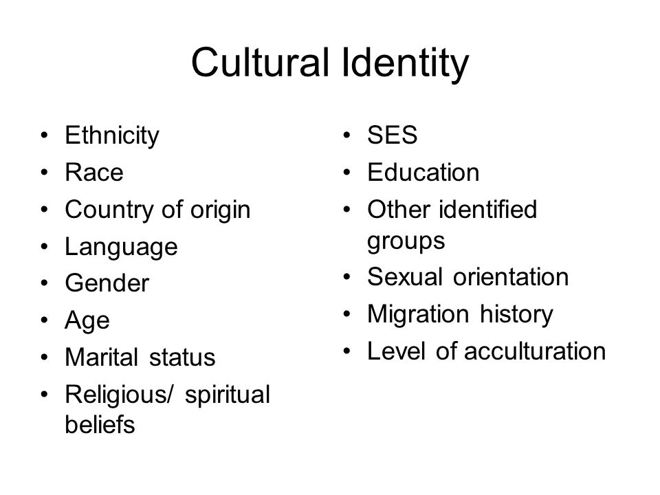 Cultural Identity Ethnicity Race Country of origin Language Gender Age