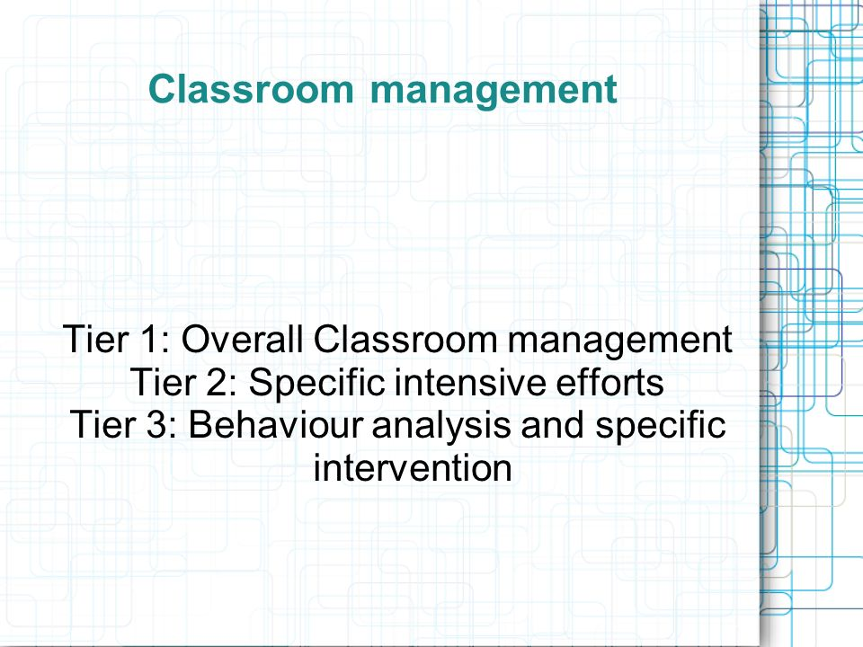 Classroom management Tier 1: Overall Classroom management