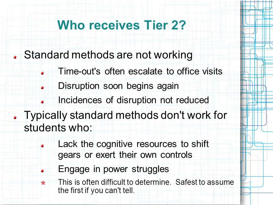 Who receives Tier 2 Standard methods are not working