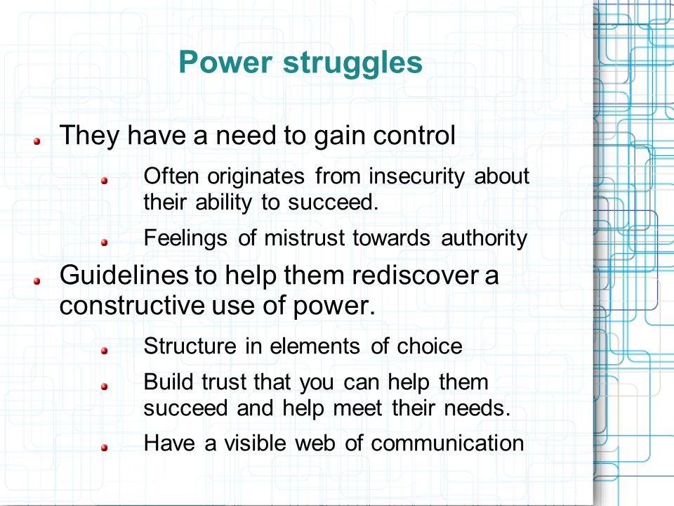 Power struggles They have a need to gain control