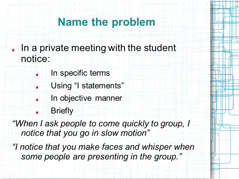 Name the problem In a private meeting with the student notice: