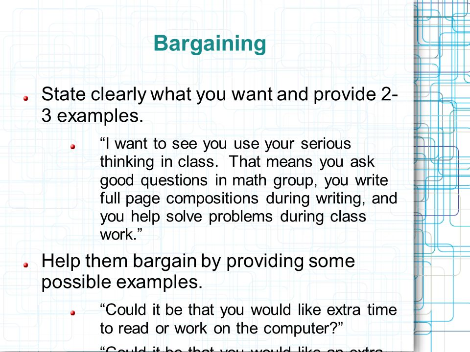 Bargaining State clearly what you want and provide 2- 3 examples.
