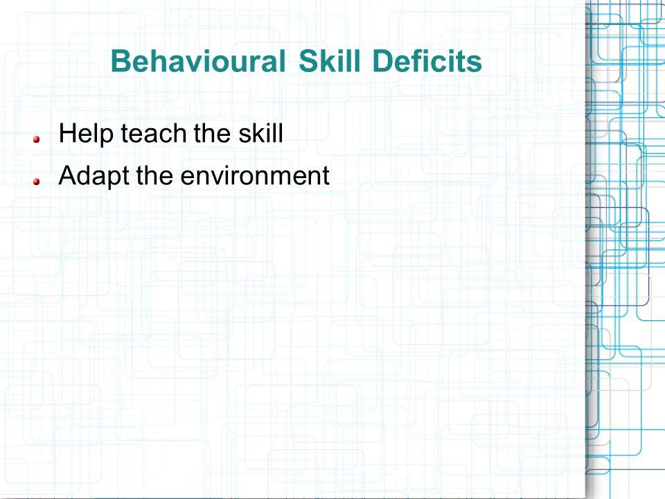 Behavioural Skill Deficits