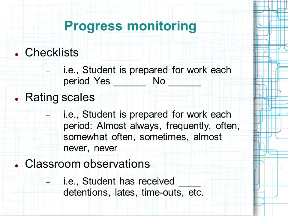 Progress monitoring Checklists Rating scales Classroom observations